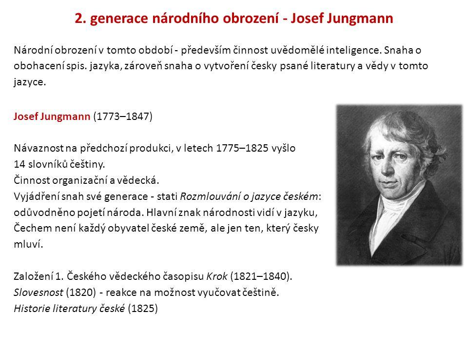 2. generace národního obrození - Josef Jungmann Národní obrození v tomto období - především činnost uvědomělé inteligence. Snaha o obohacení spis. jaz