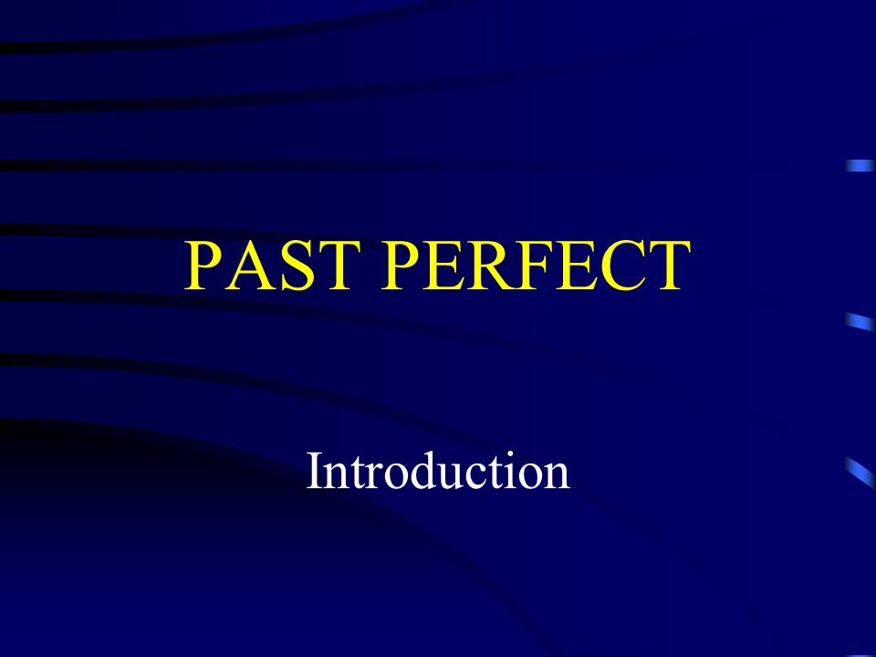 PAST PERFECT Introduction