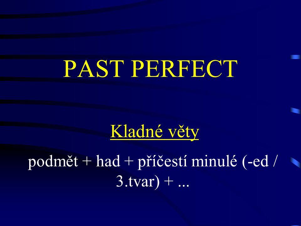 PAST PERFECT Kladné věty podmět + had + příčestí minulé (-ed / 3.tvar) +...