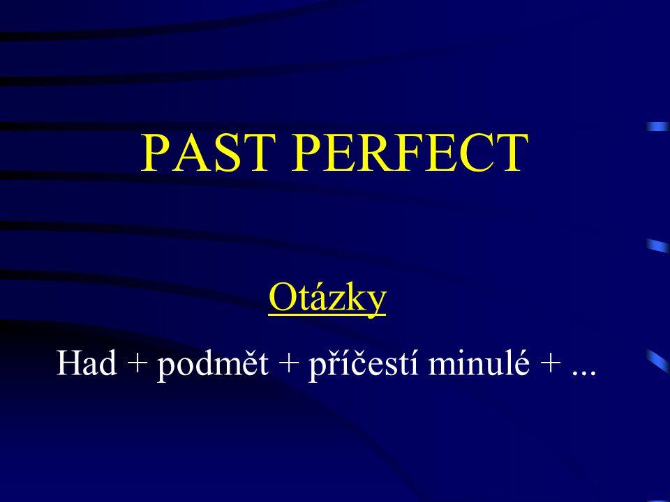 PAST PERFECT Otázky Had + podmět + příčestí minulé +...