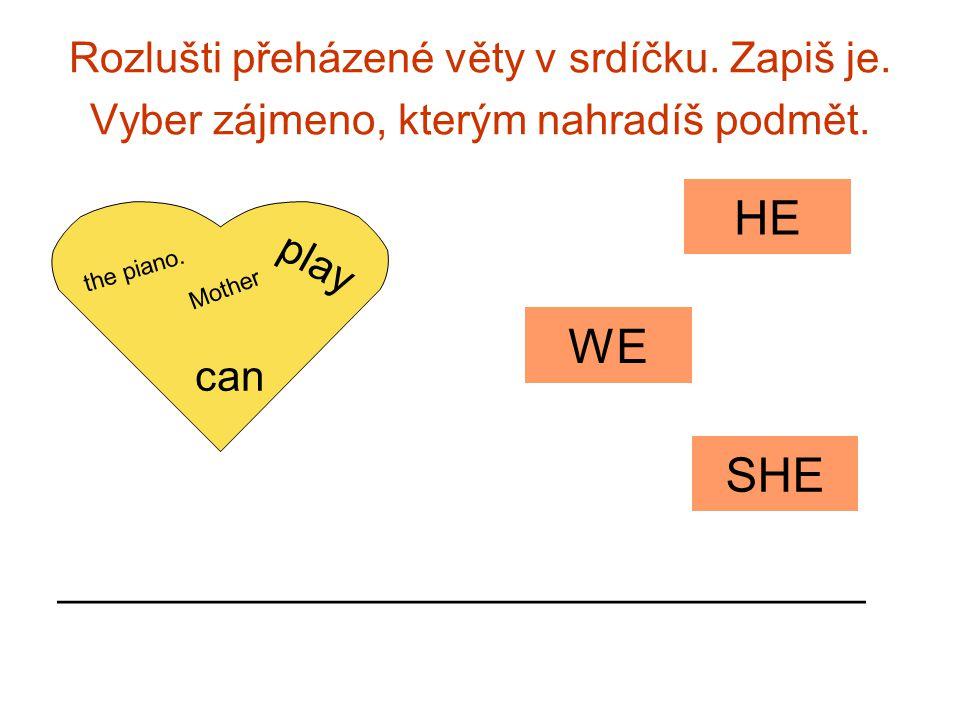 Rozlušti přeházené věty v srdíčku. Zapiš je. Vyber zájmeno, kterým nahradíš podmět. Mother play the piano. can __________________________________ SHE