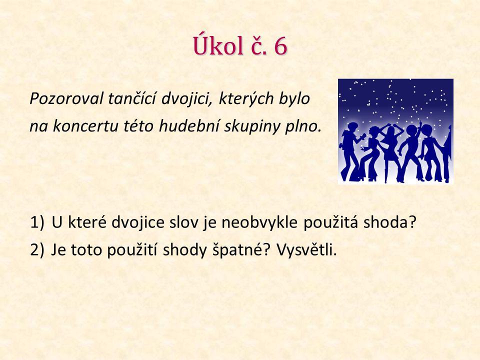 Úkol č. 6 Pozoroval tančící dvojici, kterých bylo na koncertu této hudební skupiny plno.