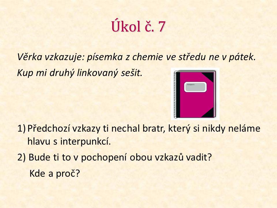 Úkol č. 7 Věrka vzkazuje: písemka z chemie ve středu ne v pátek.