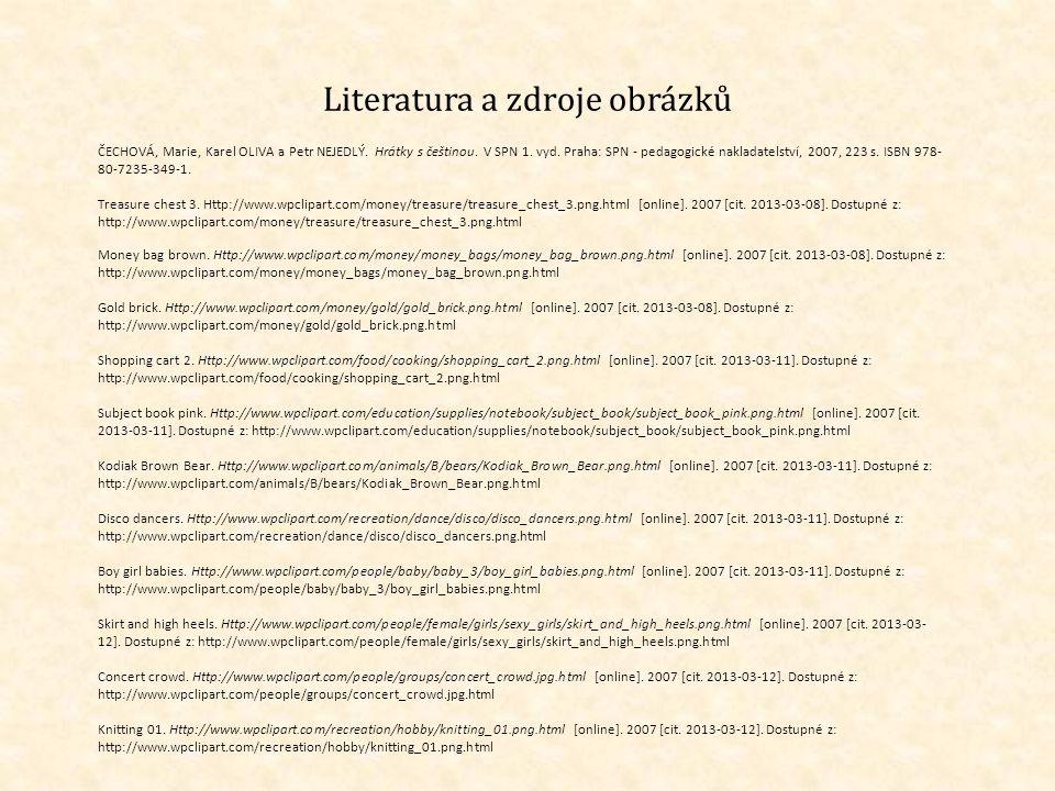 Literatura a zdroje obrázků ČECHOVÁ, Marie, Karel OLIVA a Petr NEJEDLÝ.