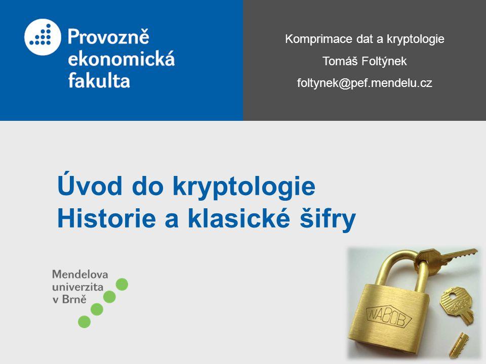 Komprimace dat a kryptologie Tomáš Foltýnek foltynek@pef.mendelu.cz Úvod do kryptologie Historie a klasické šifry