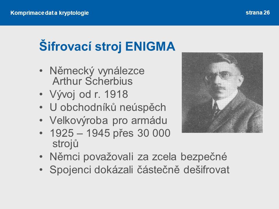 Šifrovací stroj ENIGMA Německý vynálezce Arthur Scherbius Vývoj od r. 1918 U obchodníků neúspěch Velkovýroba pro armádu 1925 – 1945 přes 30 000 strojů