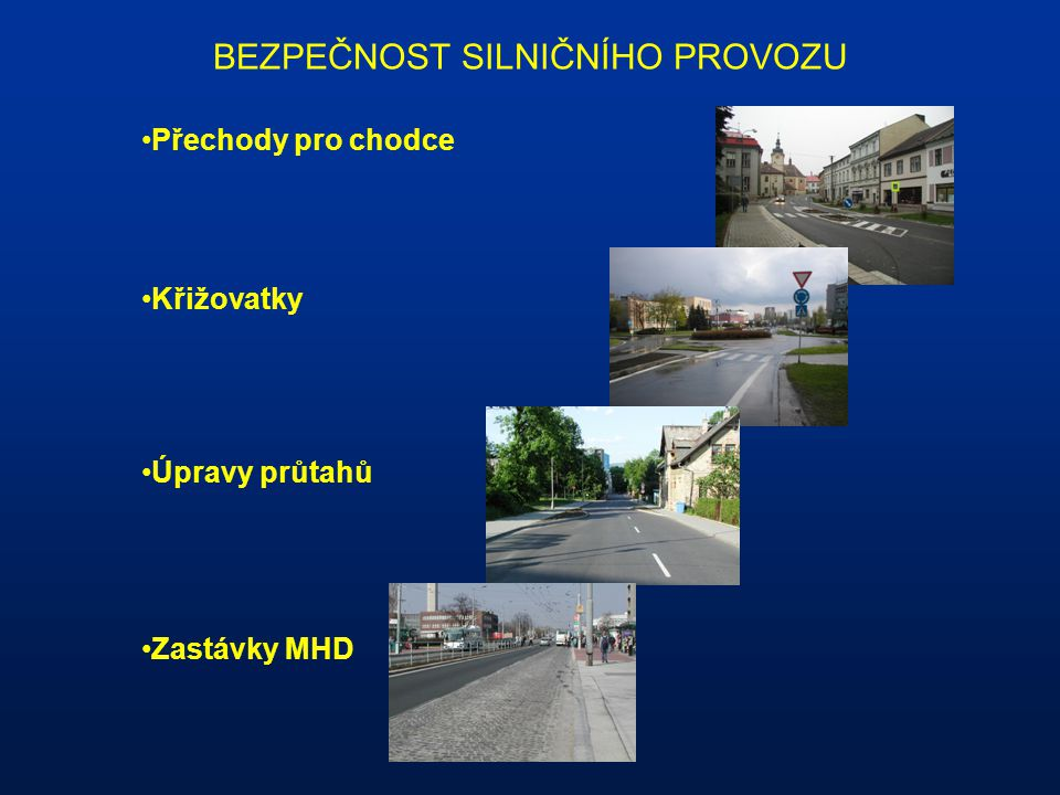 BEZPEČNOST SILNIČNÍHO PROVOZU Přechody pro chodce Křižovatky Úpravy průtahů Zastávky MHD
