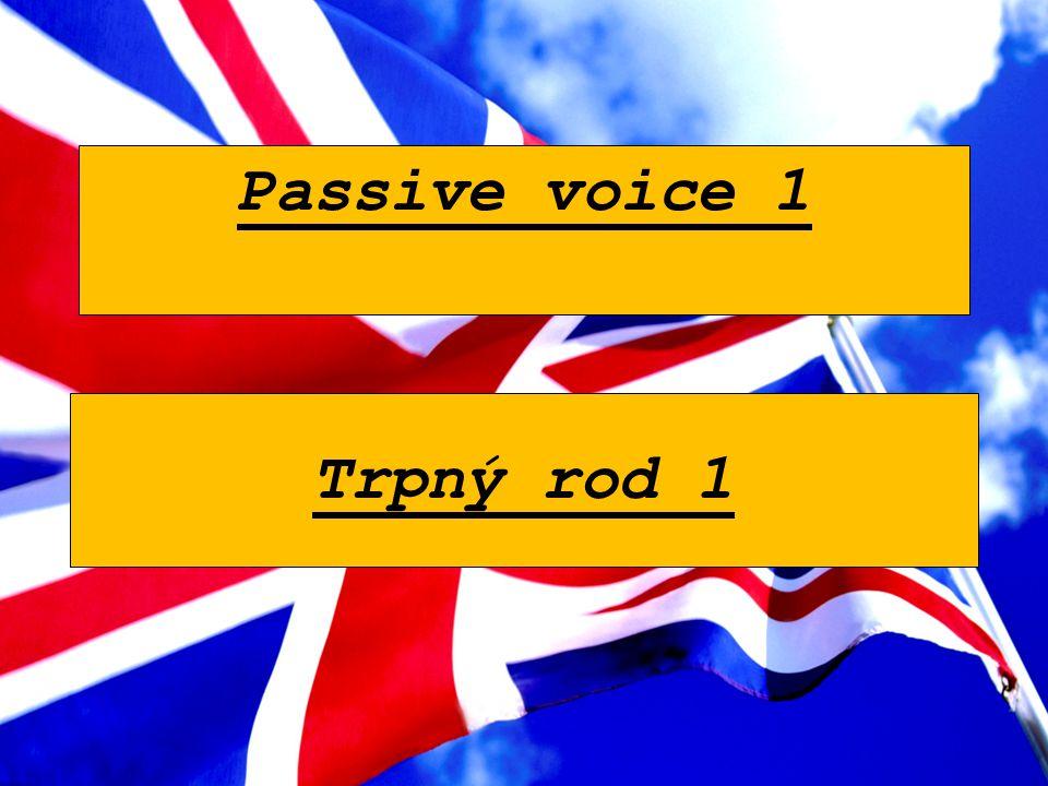 Passive voice 1 Trpný rod 1