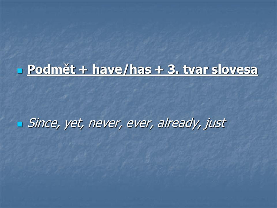 Podmět + have/has + 3. tvar slovesa Podmět + have/has + 3.