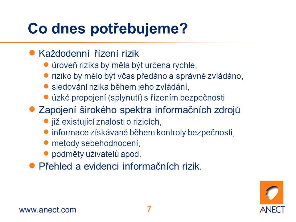 7 Co dnes potřebujeme? Každodenní řízení rizik úroveň rizika by měla být určena rychle, riziko by mělo být včas předáno a správně zvládáno, sledování