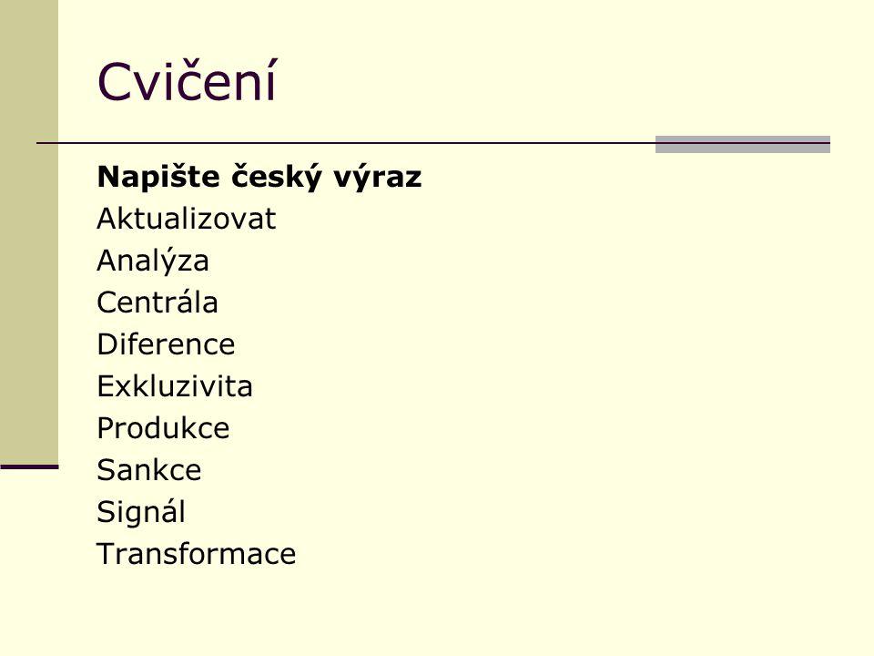 Cvičení Napište český výraz Aktualizovat Analýza Centrála Diference Exkluzivita Produkce Sankce Signál Transformace