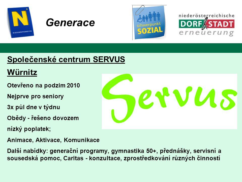Společenské centrum SERVUS Würnitz Otevřeno na podzim 2010 Nejprve pro seniory 3x půl dne v týdnu Obědy - řešeno dovozem nízký poplatek; Animace, Aktivace, Komunikace Další nabídky: generační programy, gymnastika 50+, přednášky, servisní a sousedská pomoc, Caritas - konzultace, zprostředkování různých činností Generace