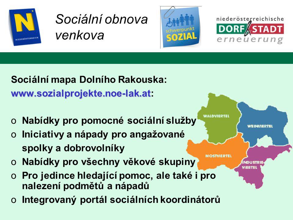 Sociální mapa Dolního Rakouska: www.sozialprojekte.noe-lak.at www.sozialprojekte.noe-lak.at: oNabídky pro pomocné sociální služby oIniciativy a nápady pro angažované spolky a dobrovolníky oNabídky pro všechny věkové skupiny oPro jedince hledající pomoc, ale také i pro nalezení podmětů a nápadů oIntegrovaný portál sociálních koordinátorů Sociální obnova venkova