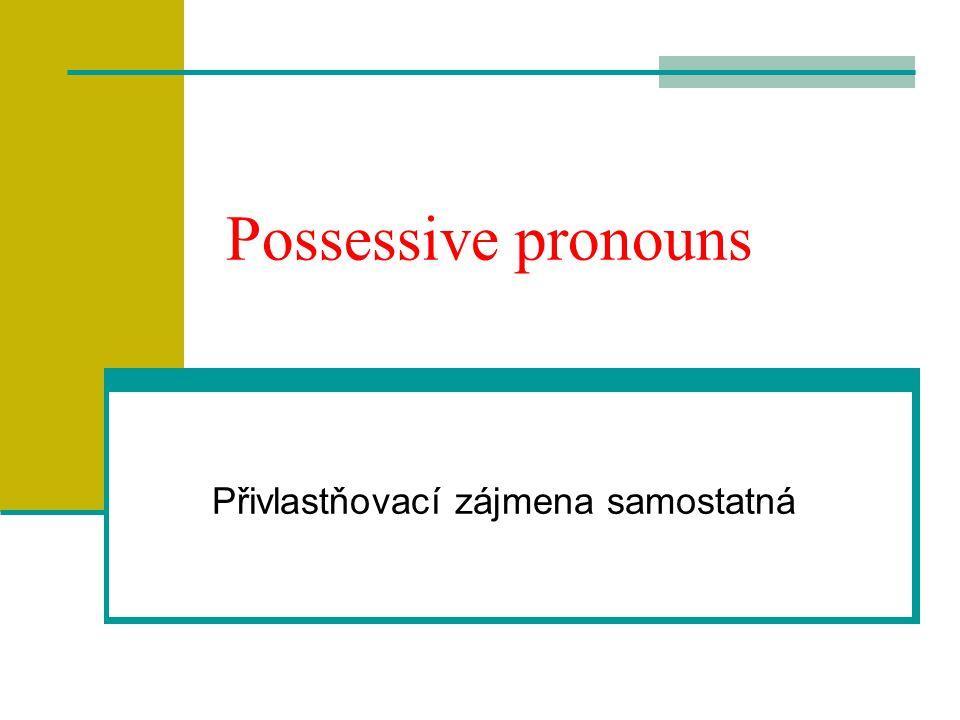 Possessive pronouns Přivlastňovací zájmena samostatná