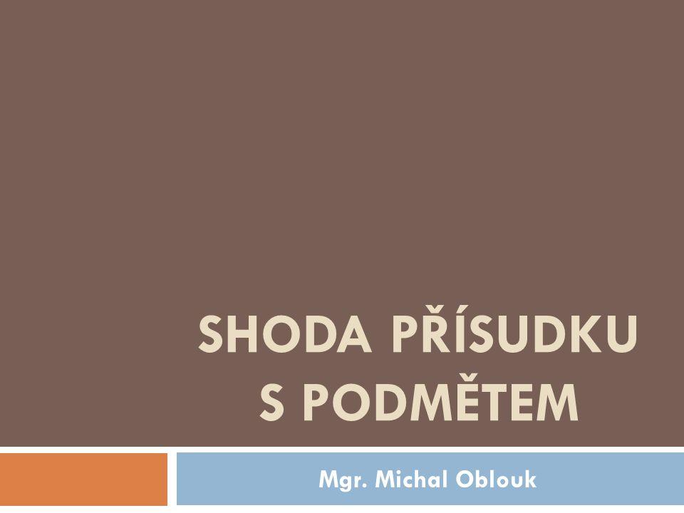 SHODA PŘÍSUDKU S PODMĚTEM Mgr. Michal Oblouk
