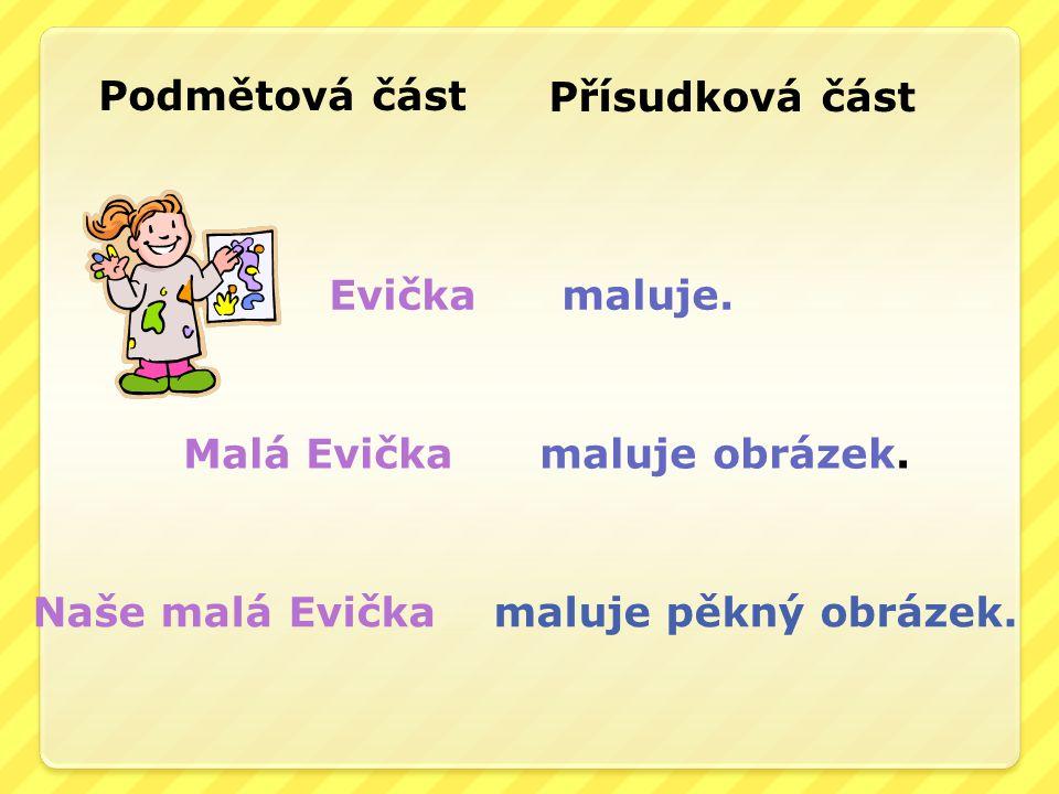 Evička maluje. Malá Evička maluje obrázek. Podmětová část Přísudková část Naše malá Evička maluje pěkný obrázek.