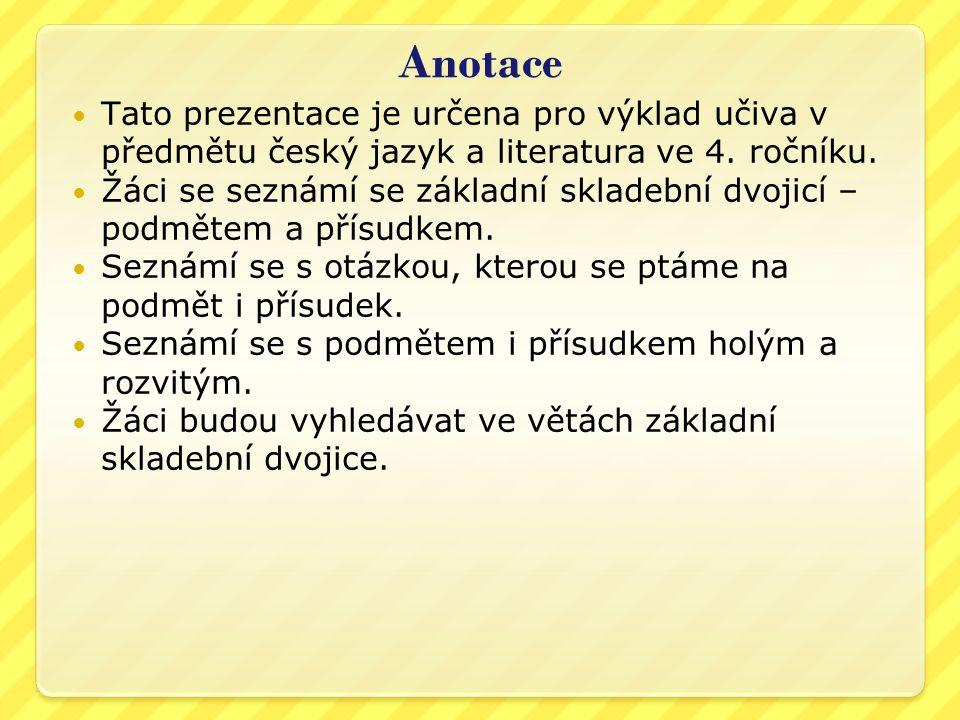 Anotace Tato prezentace je určena pro výklad učiva v předmětu český jazyk a literatura ve 4.