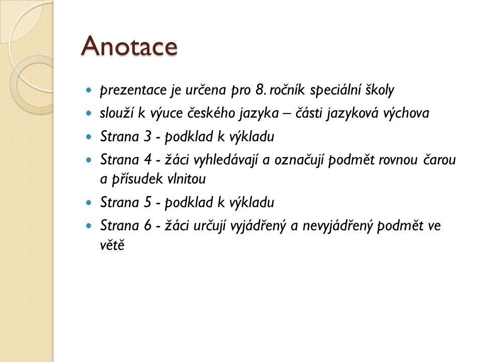 Anotace prezentace je určena pro 8. ročník speciální školy slouží k výuce českého jazyka – části jazyková výchova Strana 3 - podklad k výkladu Strana