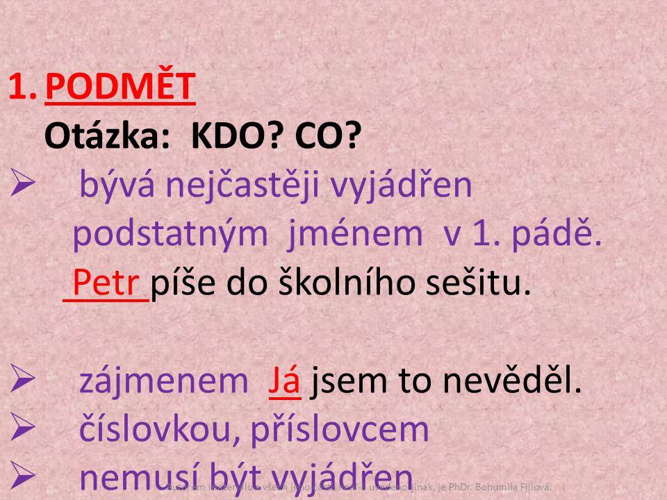 1.PODMĚT Otázka: KDO. CO.  bývá nejčastěji vyjádřen podstatným jménem v 1.