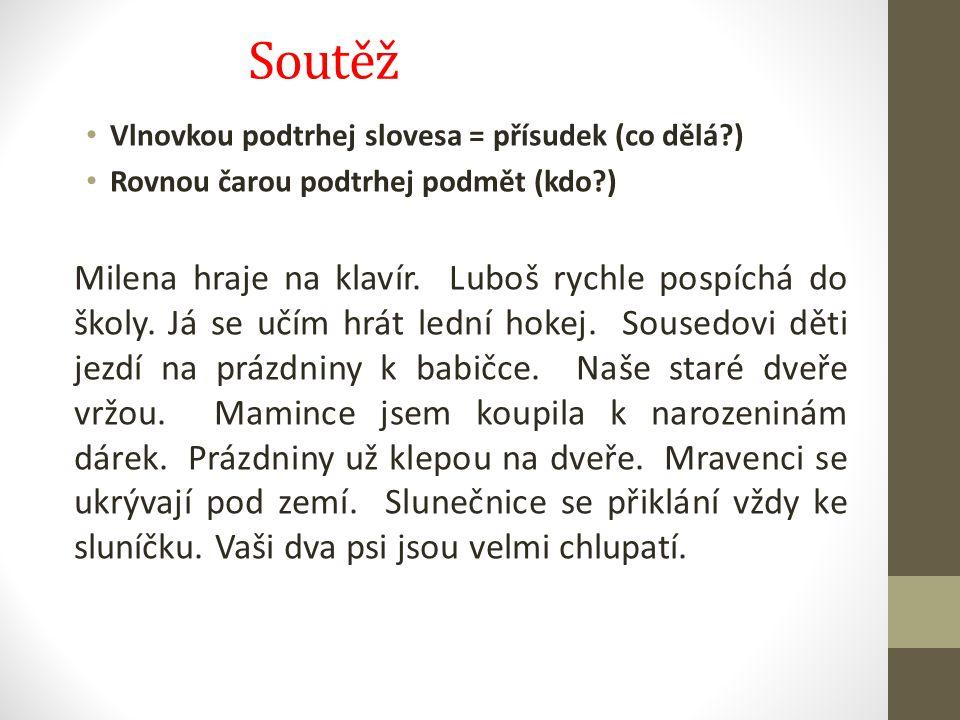 Soutěž Vlnovkou podtrhej slovesa = přísudek (co dělá?) Rovnou čarou podtrhej podmět (kdo?) Milena hraje na klavír.