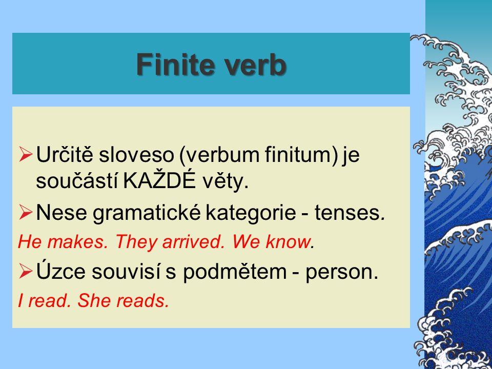 Finite verb  Určitě sloveso (verbum finitum) je součástí KAŽDÉ věty.  Nese gramatické kategorie - tenses. He makes. They arrived. We know.  Úzce so