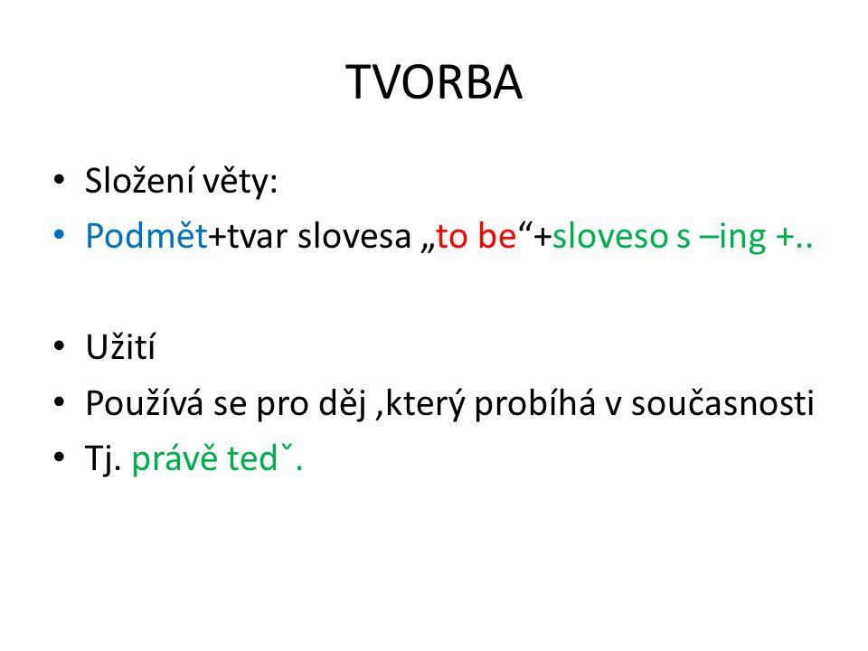 """TVORBA Složení věty: Podmět+tvar slovesa """"to be +sloveso s –ing +.."""