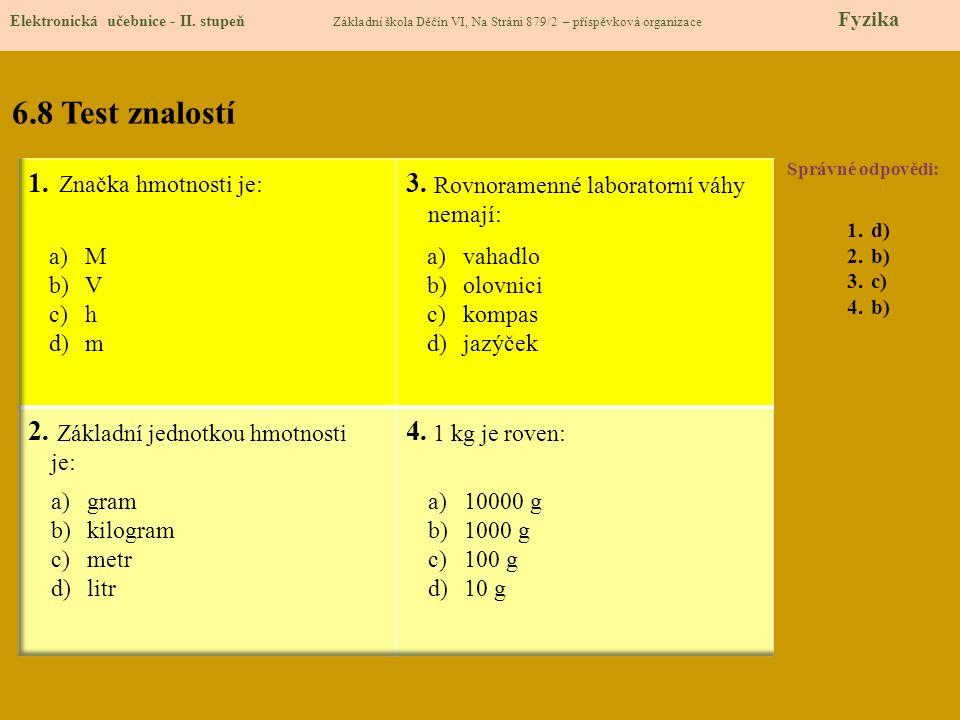 6.8 Test znalostí Správné odpovědi: 1.d) 2.b) 3.c) 4.b) Elektronická učebnice - II. stupeň Základní škola Děčín VI, Na Stráni 879/2 – příspěvková orga