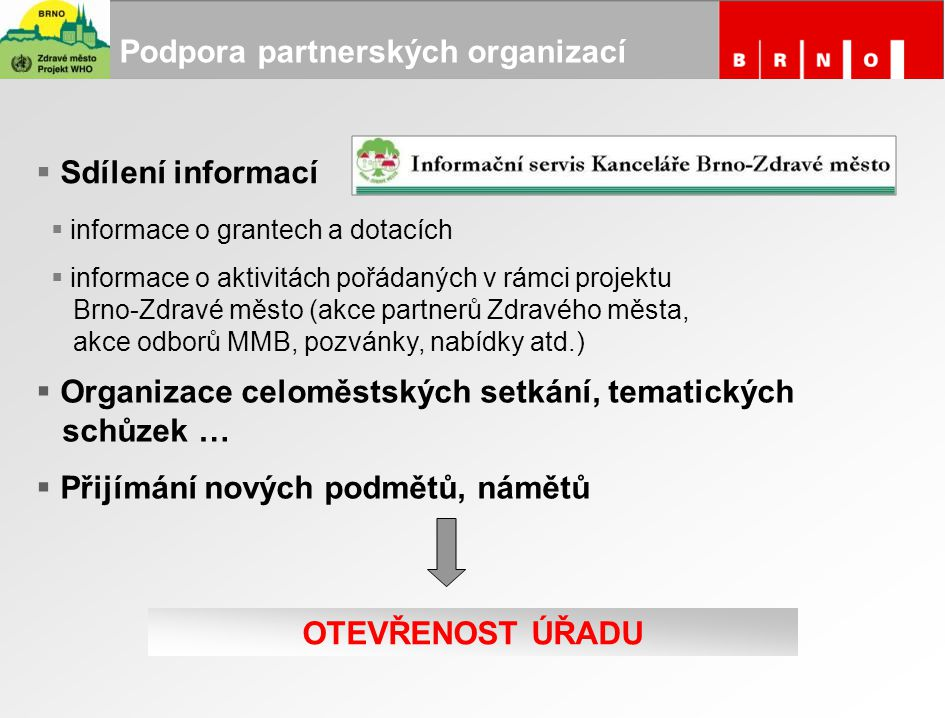  informace o grantech a dotacích  informace o aktivitách pořádaných v rámci projektu Brno-Zdravé město (akce partnerů Zdravého města, akce odborů MM