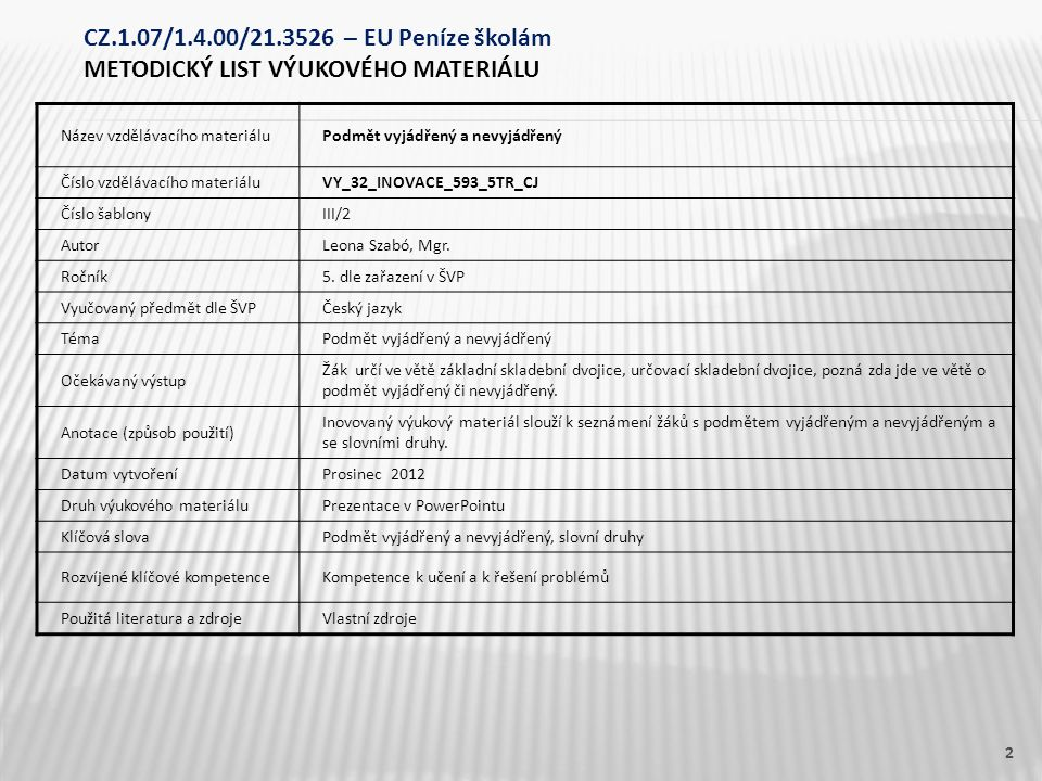 Název vzdělávacího materiáluPodmět vyjádřený a nevyjádřený Číslo vzdělávacího materiáluVY_32_INOVACE_593_5TR_CJ Číslo šablonyIII/2 AutorLeona Szabó, M