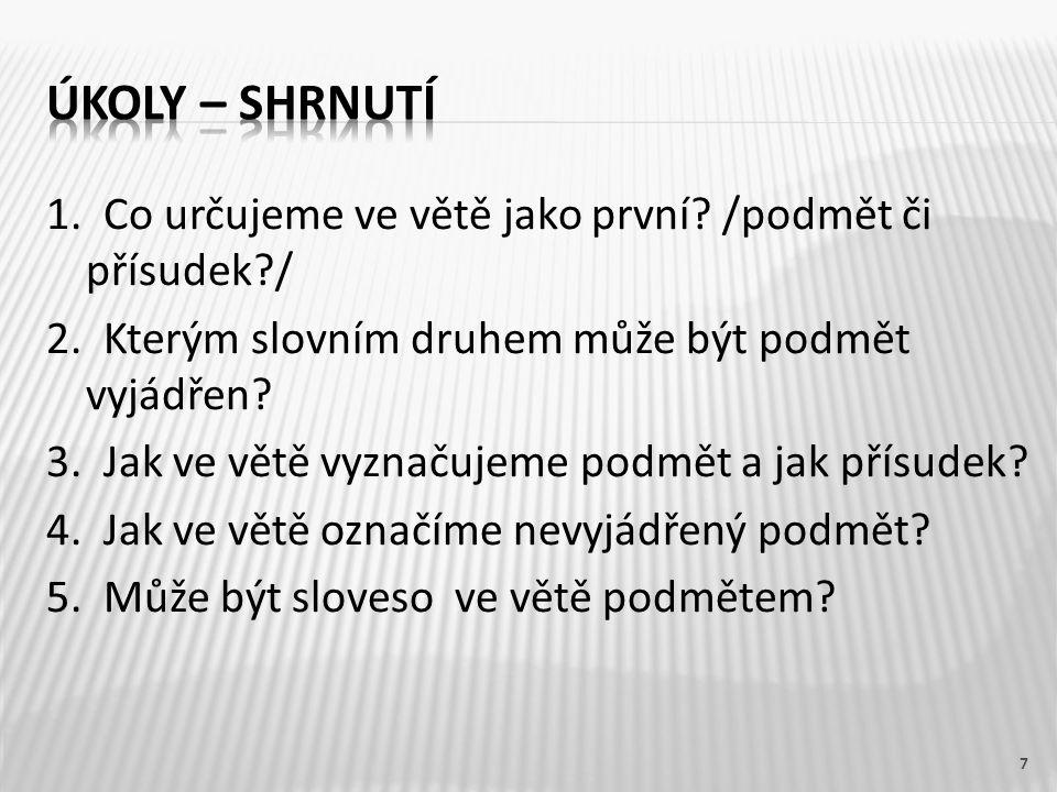 1. Co určujeme ve větě jako první. /podmět či přísudek?/ 2.