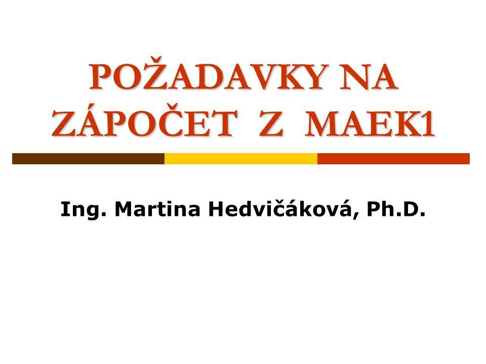 POŽADAVKY NA ZÁPOČET Z MAEK1 Ing. Martina Hedvičáková, Ph.D.