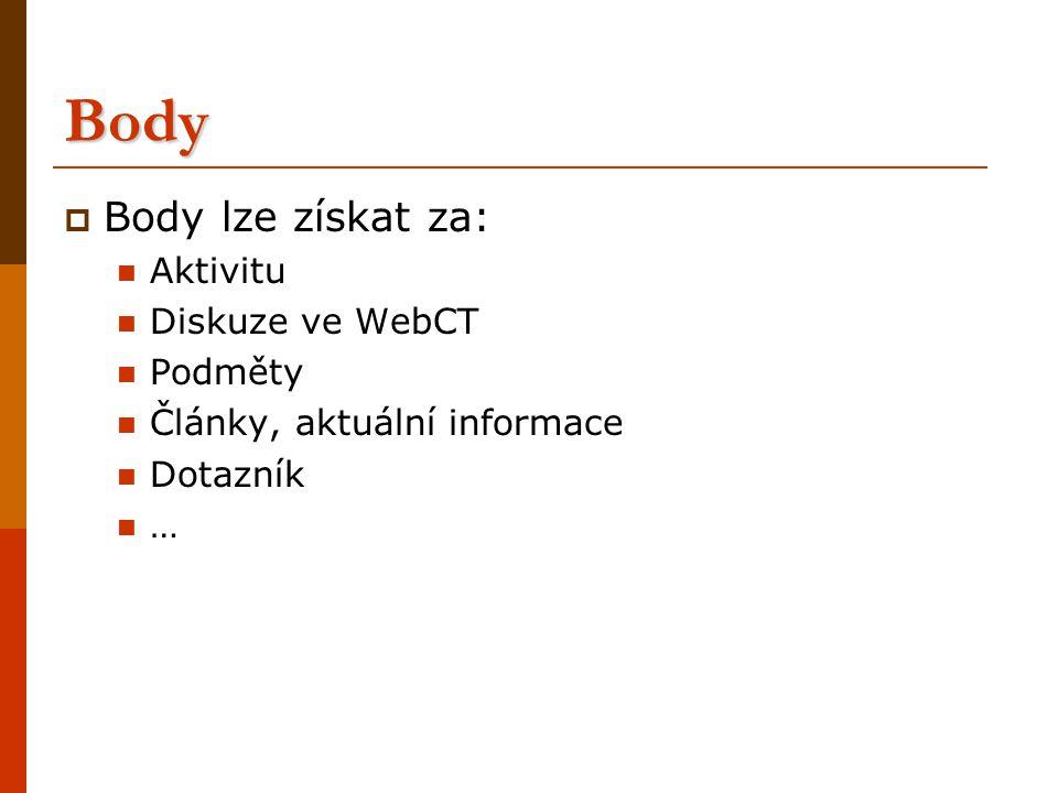 Body  Body lze získat za: Aktivitu Diskuze ve WebCT Podměty Články, aktuální informace Dotazník …