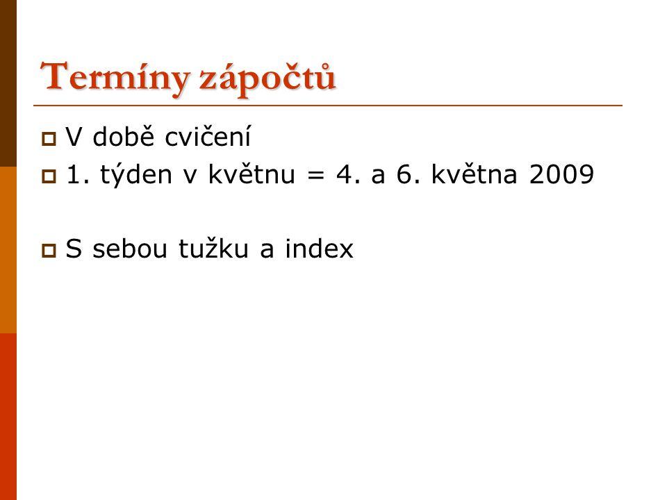 Termíny zápočtů  V době cvičení  1. týden v květnu = 4. a 6. května 2009  S sebou tužku a index