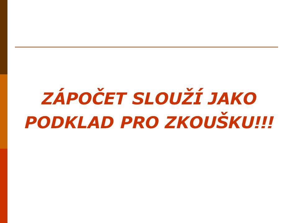 ZÁPOČET SLOUŽÍ JAKO PODKLAD PRO ZKOUŠKU!!!