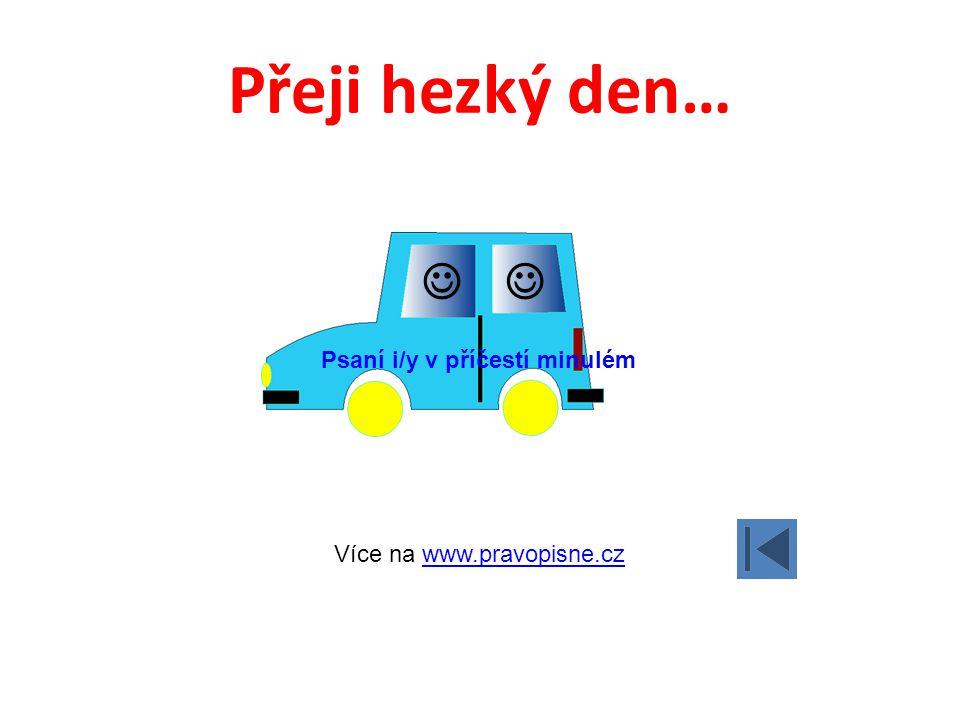 Přeji hezký den… Více na www.pravopisne.czwww.pravopisne.cz Psaní i/y v příčestí minulém