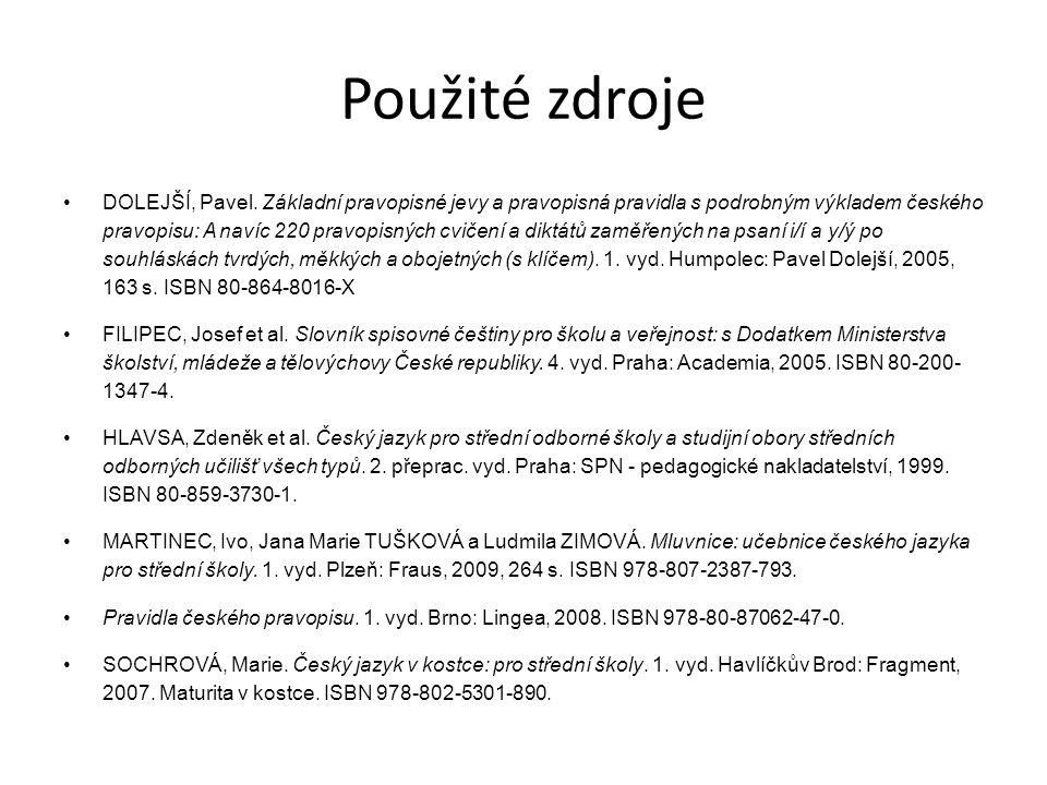 Použité zdroje DOLEJŠÍ, Pavel. Základní pravopisné jevy a pravopisná pravidla s podrobným výkladem českého pravopisu: A navíc 220 pravopisných cvičení