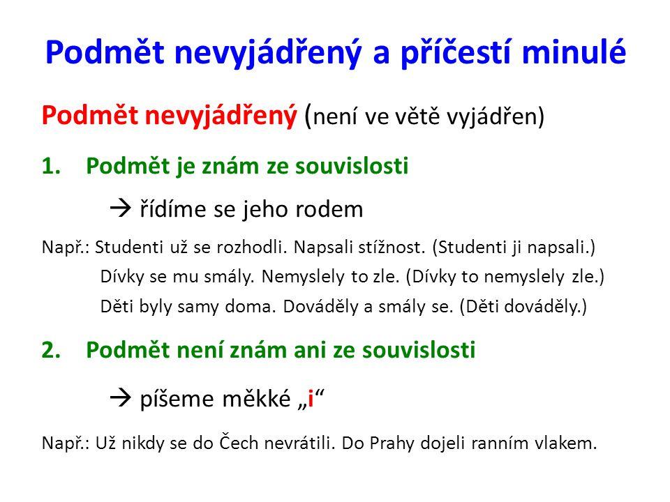 Podmět nevyjádřený a příčestí minulé Podmět nevyjádřený ( není ve větě vyjádřen) 1.Podmět je znám ze souvislosti  řídíme se jeho rodem Např.: Student