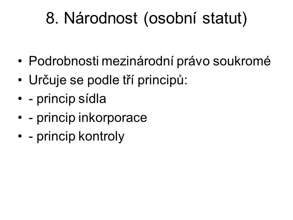 8. Národnost (osobní statut) Podrobnosti mezinárodní právo soukromé Určuje se podle tří principů: - princip sídla - princip inkorporace - princip kont