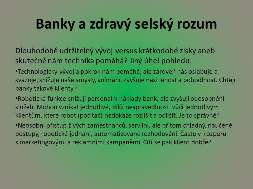 Banky a zdravý selský rozum Dlouhodobě udržitelný vývoj versus krátkodobé zisky aneb skutečně nám technika pomáhá.