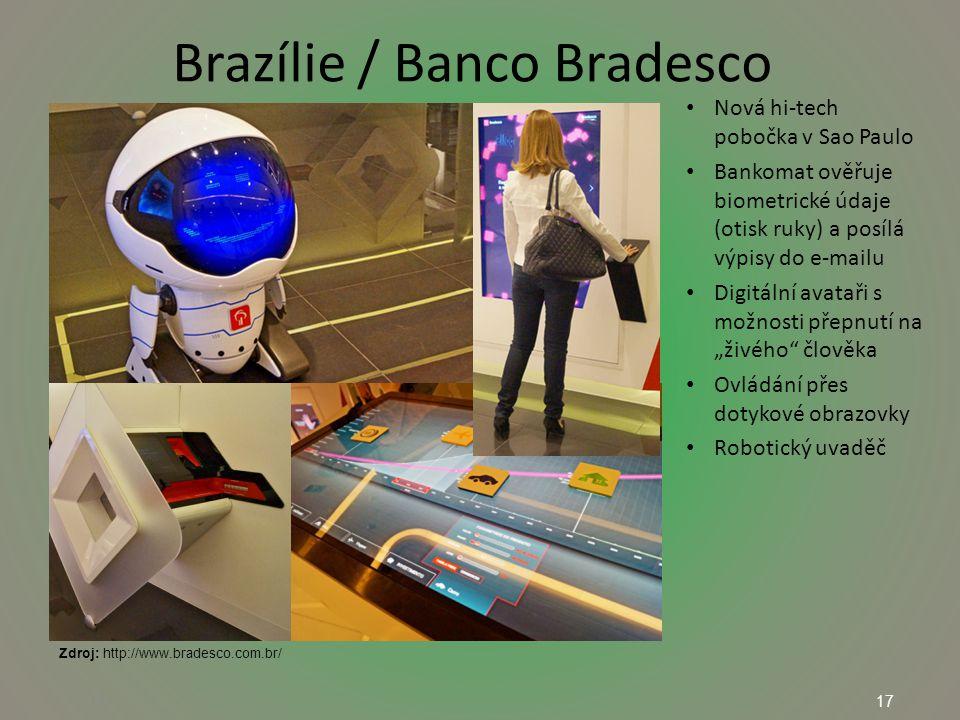 """17 Brazílie / Banco Bradesco 17 Nová hi-tech pobočka v Sao Paulo Bankomat ověřuje biometrické údaje (otisk ruky) a posílá výpisy do e-mailu Digitální avataři s možnosti přepnutí na """"živého člověka Ovládání přes dotykové obrazovky Robotický uvaděč Zdroj: http://www.bradesco.com.br/"""