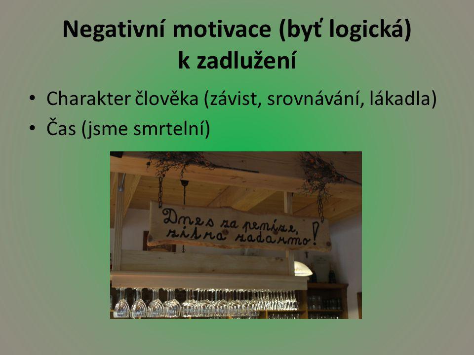 Negativní motivace (byť logická) k zadlužení Charakter člověka (závist, srovnávání, lákadla) Čas (jsme smrtelní)