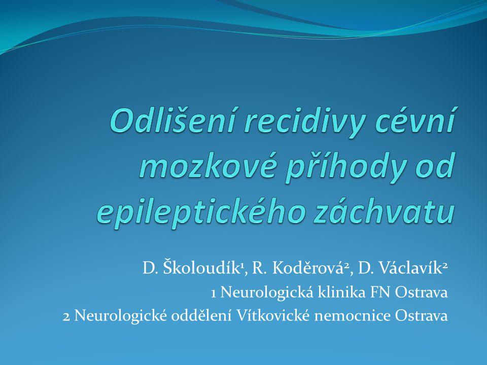 D. Školoudík 1, R. Koděrová 2, D. Václavík 2 1 Neurologická klinika FN Ostrava 2 Neurologické oddělení Vítkovické nemocnice Ostrava