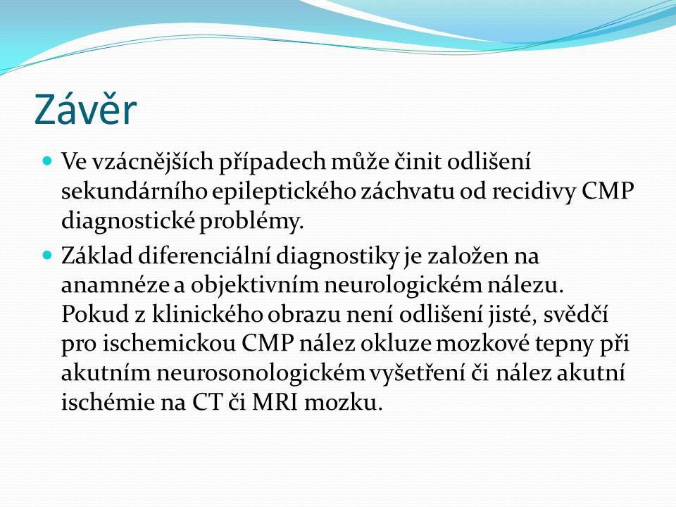 Závěr Ve vzácnějších případech může činit odlišení sekundárního epileptického záchvatu od recidivy CMP diagnostické problémy. Základ diferenciální dia
