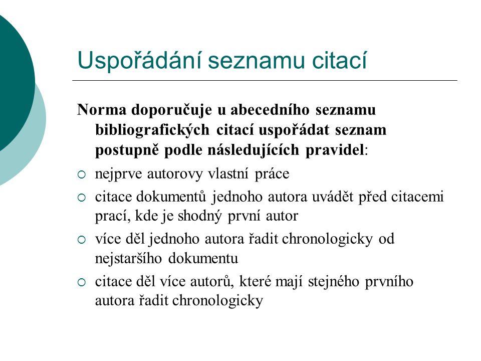 Uspořádání seznamu citací Norma doporučuje u abecedního seznamu bibliografických citací uspořádat seznam postupně podle následujících pravidel:  nejp