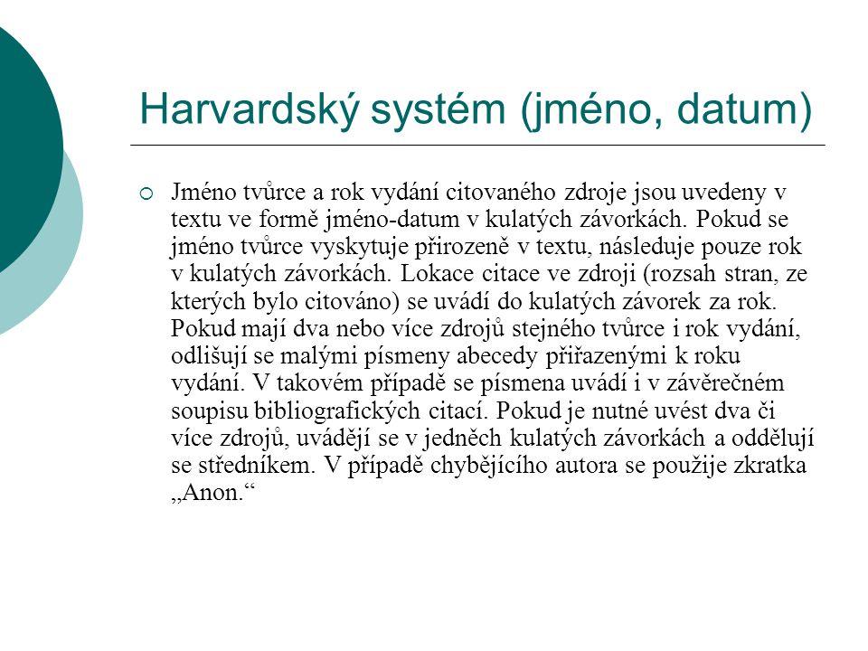 Harvardský systém (jméno, datum)  Jméno tvůrce a rok vydání citovaného zdroje jsou uvedeny v textu ve formě jméno-datum v kulatých závorkách. Pokud s