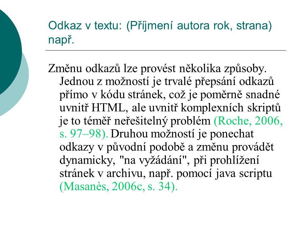 Odkaz v textu: (Příjmení autora rok, strana) např. Změnu odkazů lze provést několika způsoby. Jednou z možností je trvalé přepsání odkazů přímo v kódu