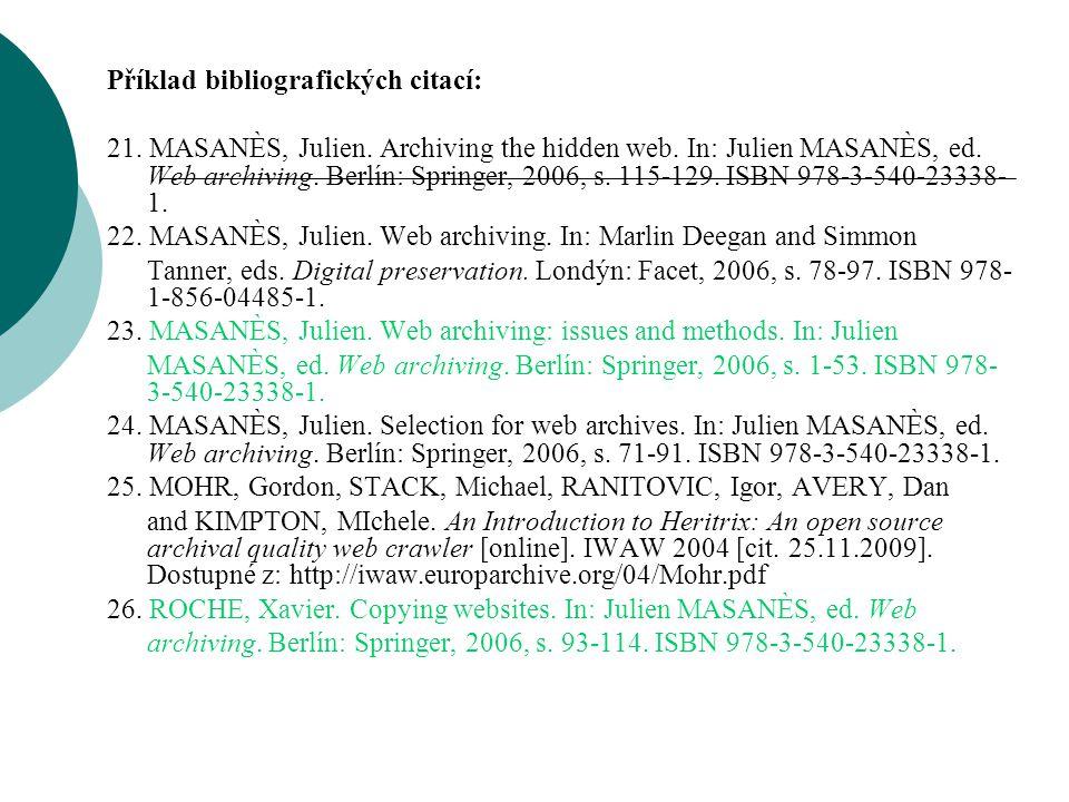 Příklad bibliografických citací: 21. MASANÈS, Julien. Archiving the hidden web. In: Julien MASANÈS, ed. Web archiving. Berlín: Springer, 2006, s. 115-