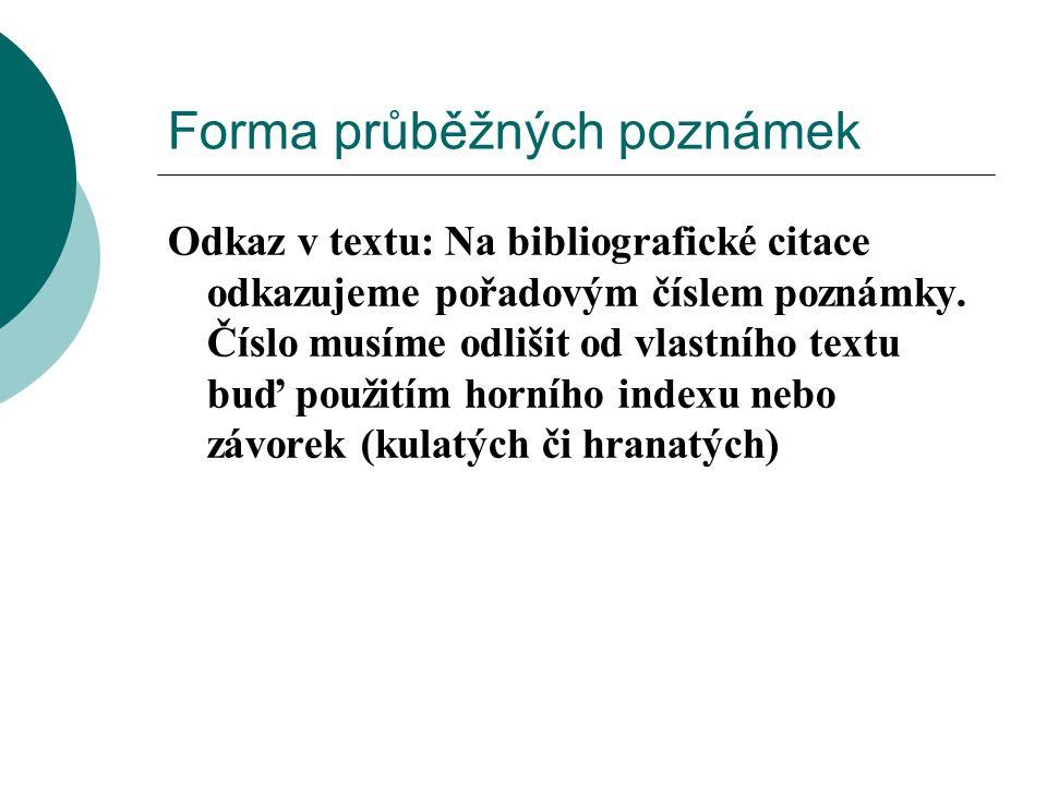 Forma průběžných poznámek Odkaz v textu: Na bibliografické citace odkazujeme pořadovým číslem poznámky. Číslo musíme odlišit od vlastního textu buď po