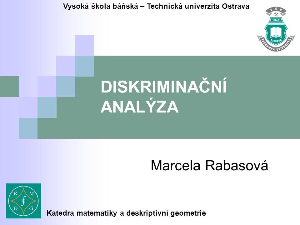 DISKRIMINAČNÍ ANALÝZA Marcela Rabasová Vysoká škola báňská – Technická univerzita Ostrava Katedra matematiky a deskriptivní geometrie