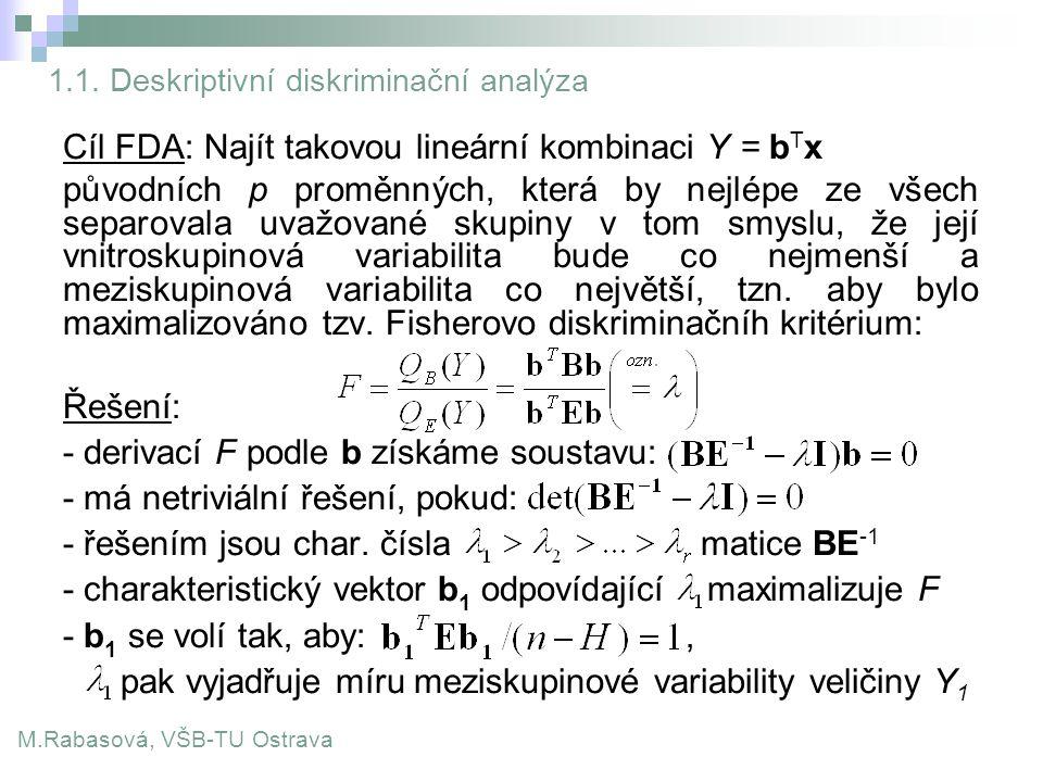 1.1. Deskriptivní diskriminační analýza Cíl FDA: Najít takovou lineární kombinaci Y = b T x původních p proměnných, která by nejlépe ze všech separova